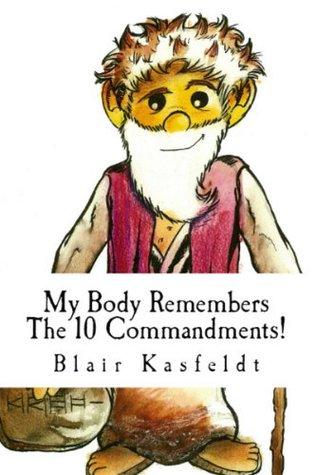 My Body Remembers The 10 Commandments!  by  Blair Kasfeldt