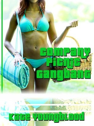 COMPANY PICNIC GANGBANG (A Young Slutty Secretary Gangbang erotica story)  by  Kate Youngblood