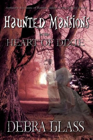 Haunted Mansions in the Heart of Dixie  by  Debra Glass