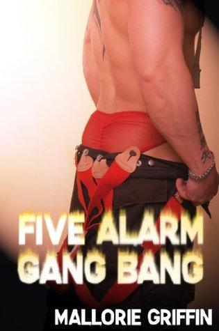 Five Alarm Gang Bang Mallorie Griffin