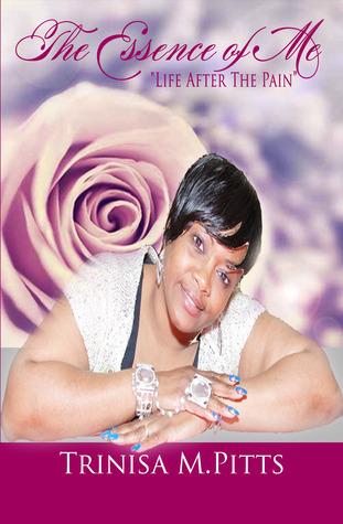The Essence of Me: Life After The Pain  by  Trinisa M. Pitts