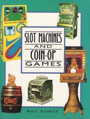 Slot Machines and Coin-Op Games: A Collectors Guide to One-Armed Bandits and Amusement Machines Sabine Bartels