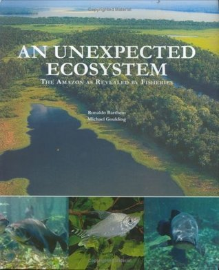 An Unexpected Ecosystem: The Amazon as Revealed Fisheries by Ronaldo Barthem