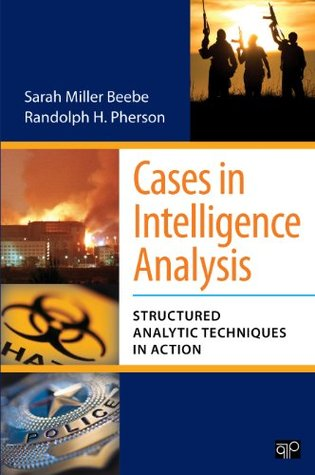Cases in Intelligence Analysis: Structured Analytic Techniques in Action  by  Sarah Miller Beebe