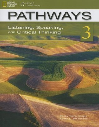 Pathways 3: Listening, Speaking, and Critical Thinking Becky Tarver Chase