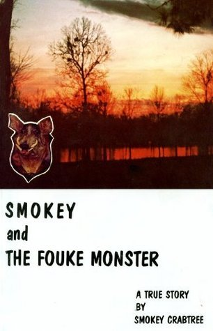 Smokey and the Fouke Monster: A True Story  by  Smokey Crabtree