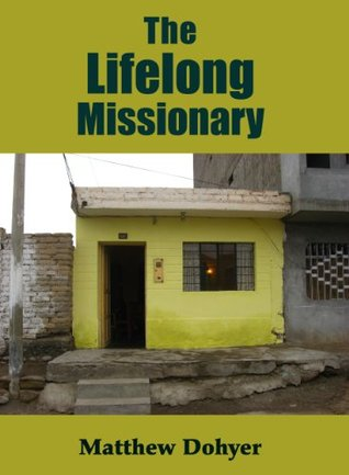 The Lifelong Missionary  by  Matthew Dohyer