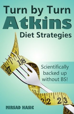 Turn Turn Atkins Diet Strategies - Scientifically Backed up Without BS! by Mirsad Hasic