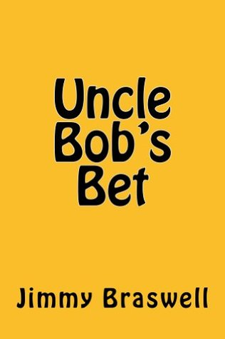 Uncle Bobs Bet  by  Jimmy Braswell