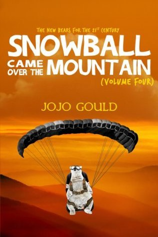 Snowball Came Over the Mountain: The New Bears for the 21st century (Vol 4)  by  Jojo Gould