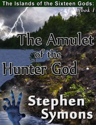 The Amulet of the Hunter God (The Islands of the Sixteen Gods, #1)  by  Stephen Symons