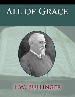 All of Grace E.W. Bullinger