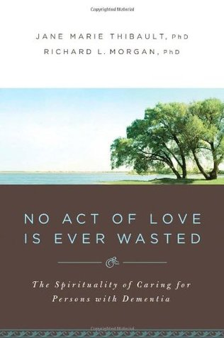 No Act Of Love Is Ever Wasted  by  Jane Marie Thibault
