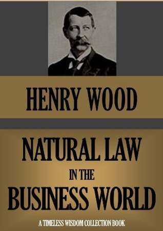 Natural Law in the Business World  by  Henry Wood