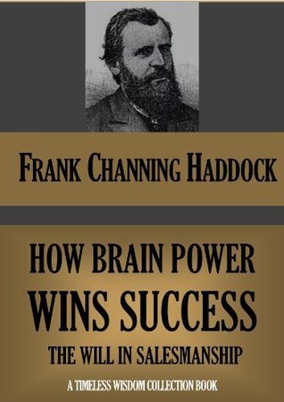 HOW BRAIN POWER WINS SUCCESS: The Will In Salesmanship  by  Frank Channing Haddock