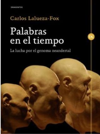 Palabras en el tiempo. La lucha por el genoma neandertal Carles Lalueza-Fox