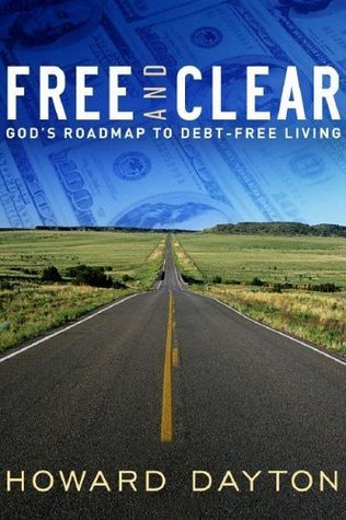 Free and Clear: Gods Roadmap to Debt-Free Living Howard Dayton