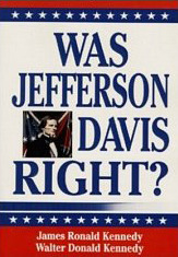 Was Jefferson Davis Right? James Ronald Kennedy