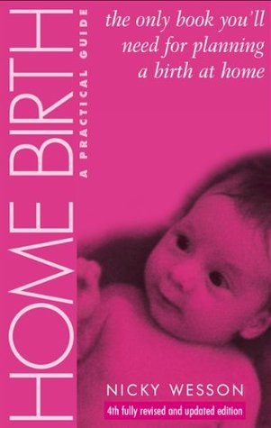 Home Birth: a practical guide Nicky Wesson