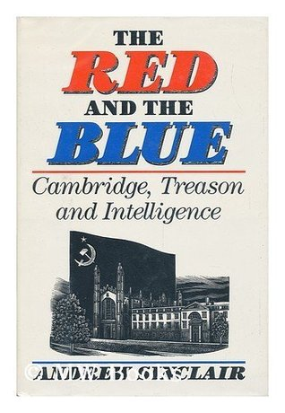 The Red and the Blue: Cambridge, Treason & Intelligence Andrew Sinclair
