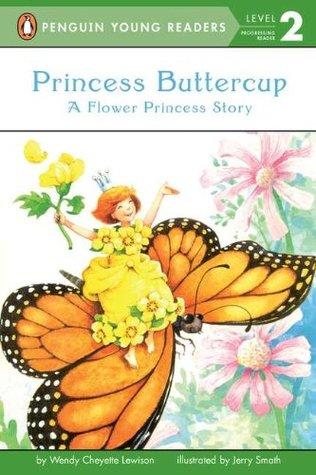 Princess Buttercup: A Flower Princess Story Wendy Cheyette Lewison