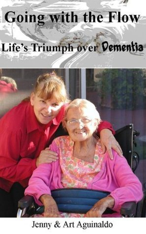 Going With The Flow: Lifes Triumph Over Dementia  by  Art Aguinaldo
