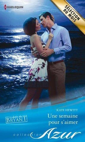 Une semaine pour saimer (Le destin des Bryant #1) Kate Hewitt
