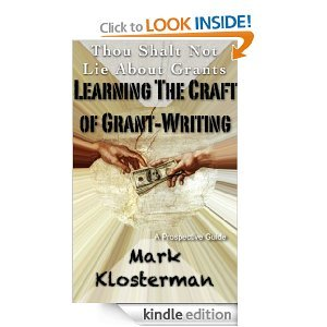 Thou Shalt Not Lie About Grants: Learning the Craft of Grant-Writing  by  Mark Klosterman