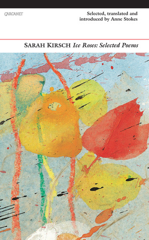 Ice Roses: Selected Poems  by  Sarah Kirsch
