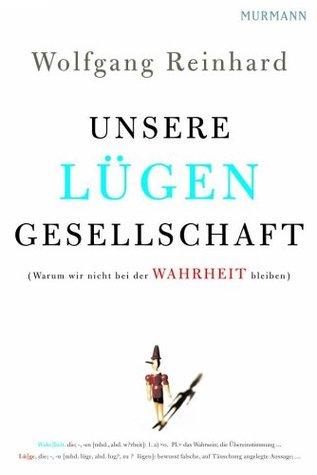 Unsere Lügengesellschaft  by  Wolfgang Reinhard