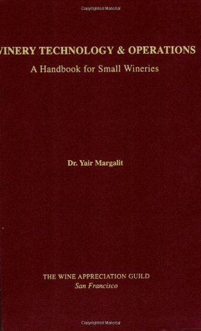 Winery Technology and Operations:A Handbook for Small Wineries Yair Margalit