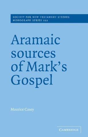 Aramaic Sources of Marks Gospel (Society for New Testament Studies Monograph Series)  by  Maurice Casey