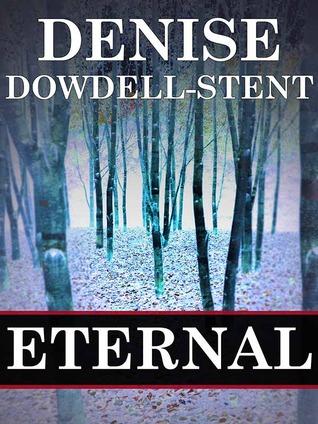Eternal (Eternal Trilogy, #1)  by  Denise Dowdell-Stent