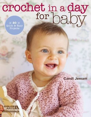 Crochet in a Day for Baby  by  Candi Jensen