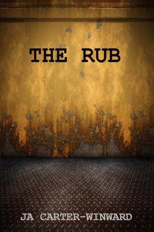 The Rub: A Novel J.A. Carter-Winward