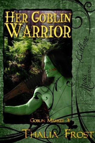 Her Goblin Warrior  by  Thalia Frost