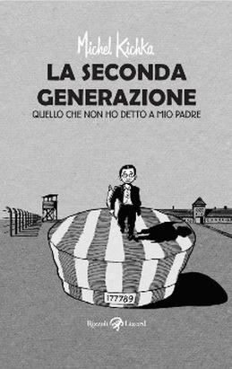La seconda generazione. Quello che non ho detto a mio padre  by  Michel Kichka