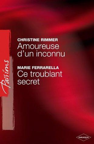 Amoureuse dun inconnu - Ce troublant secret  by  Christine Rimmer