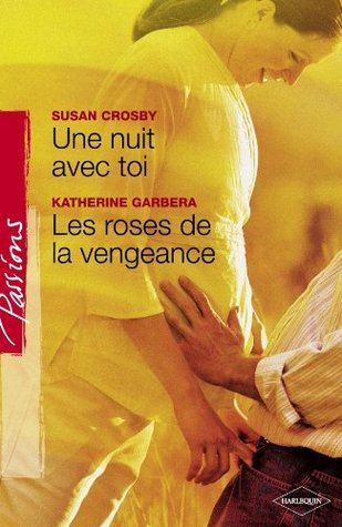 Une nuit avec toi - Les roses de la vengeance  by  Susan Crosby