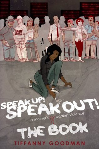 Speak Up! Speak Out! A Mothers Cry Against Violence, THE BOOK Tiffanny Goodman