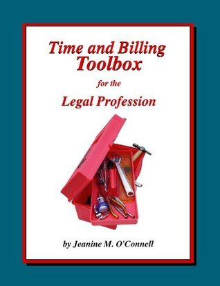 Time and Billing Toolbox for the Legal Profession  by  Jeanine OConnell
