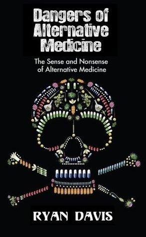 Dangers of Alternative Medicine  by  Dr. Ryan Davis