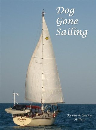 Dog Gone Sailing: Becky & Kevin... Sailing with the Danny Dog!  by  Becky Stilley