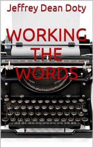WORKING THE WORDS Jeffrey Dean Doty
