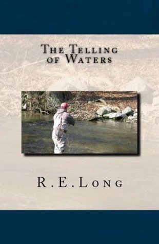 The Telling of Waters  by  R.E. Long