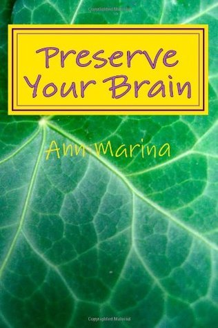 Preserve Your Brain: Tools for Growing Mental Fitness  by  Ann Marina