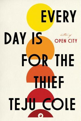 Every Day Is for the Thief: Fiction  by  Teju Cole