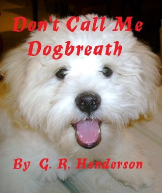 Dont Call Me Dogbreath  by  G. R. Henderson
