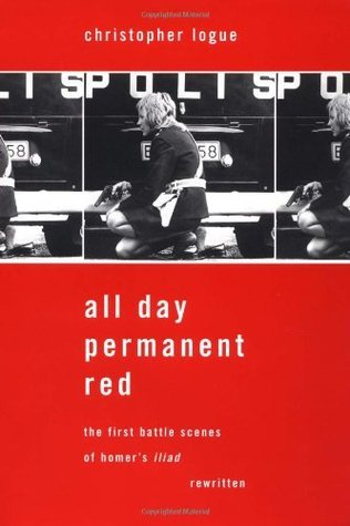All Day Permanent Red: An Account of the First Battle Scenes of Homers Iliad Christopher Logue