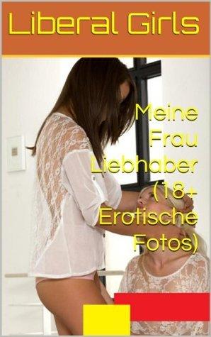 Meine Frau Liebhaber (18+ Erotische Fotos) (Pink Girls) Liberal Girls